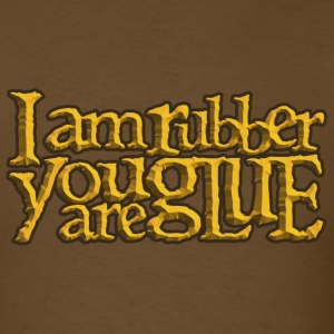 Brown I am rubber you are glue T-Shirts - Men's T-Shirt