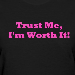 Trust Me, I'm worth it - Women's T-Shirt