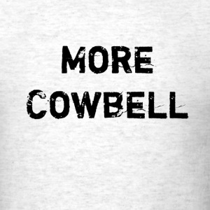 Ash  More Cowbell T-Shirts - Men's T-Shirt