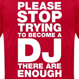 Please stop trying to become a DJ - there are enough T-Shirts Red - Men's T-Shirt by American Apparel