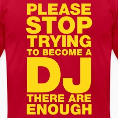 Please stop trying to become a DJ - there are enough T-Shirts Brown
