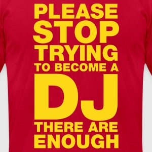 Please stop trying to become a DJ - there are enough T-Shirts Brown - Men's T-Shirt by American Apparel