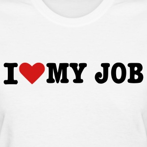 White I love my Job Women's T-shirts - Women's T-Shirt