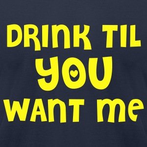 Navy drink til you want me T-Shirts - Men's T-Shirt by American Apparel