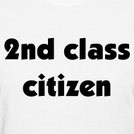 Design ~ 2nd Class Citizen Women's T