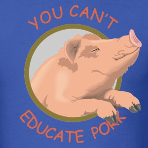 Royal blue You Can't Educate Pork T-Shirts - Men's T-Shirt