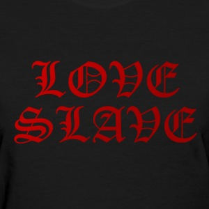Womens Love slave T - Women's T-Shirt