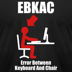 EBKAC - Error between Keyboard and Chair - Computer - Admin T-Shirts Black - Men's T-Shirt by American Apparel