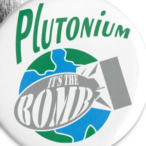 Plutonium, it's the bomb - Large Buttons