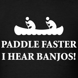 Paddle Faster I Hear Banjos - Men's T-Shirt