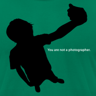 Design ~ You are not a Photographer t-shirt