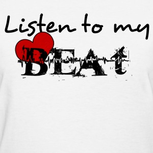 Listen to my Heart Beat - Women's T-Shirt