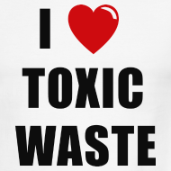 Design ~ I LOVE TOXIC WASTE
