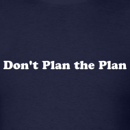 Design ~ Don't Plan the Plan T-Shirt