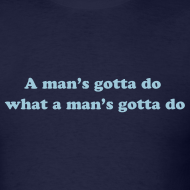 Design ~ A man's gotta do what a man's gotta do T-Shirt