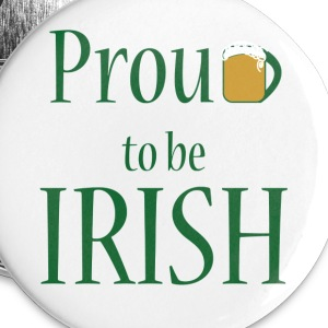 Proud to be IRISH - Large Buttons