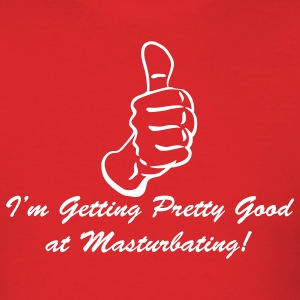 Red I'm Getting Pretty Good at Masturbating T-Shirts - Men's T-Shirt
