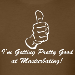 Brown I'm Getting Pretty Good at Masturbating T-Shirts - Men's T-Shirt
