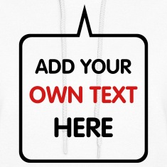 White Custom Add your Own Text,Fonts, and Colors Hooded Sweatshirts