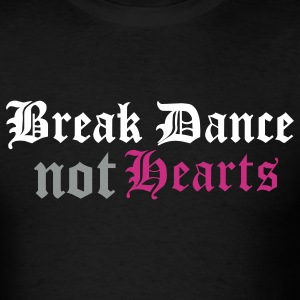Break Dance Not Hearts - Men's T-Shirt