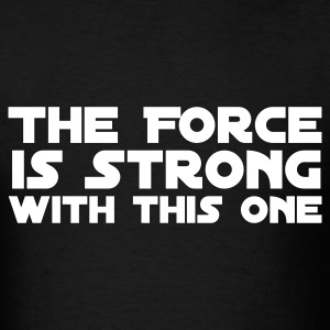 The Force is Strong - Men's T-Shirt