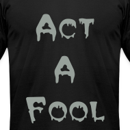 Design ~ act a fool