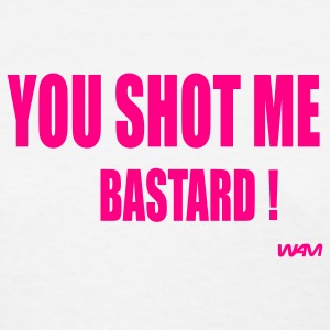 White you shot me bastard by wam Women's T-shirts - Women's T-Shirt