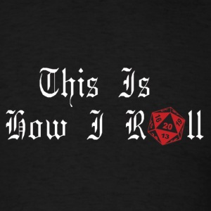 This is how I Roll_Gamers - Men's T-Shirt