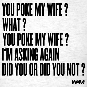 Ash  you poke my wife by wam T-Shirts - Men's T-Shirt