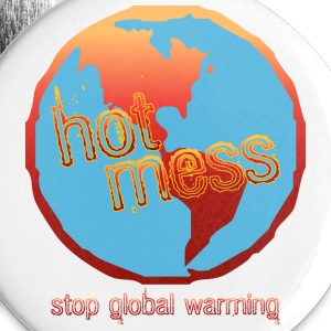 Hot Mess-Stop Global Warming - Large Buttons