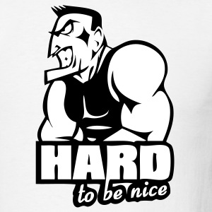 White Hard to be nice T-Shirts - Men's T-Shirt