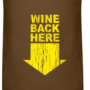 Brown Wine back Here T-Shirts - Men's T-Shirt