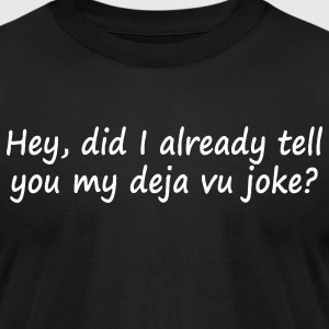 Black Hey did I already tell you my dejavu joke? T-Shirts - Men's T-Shirt by American Apparel