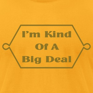 Gold I'm Kind Of A Big Deal T-Shirts - Men's T-Shirt by American Apparel