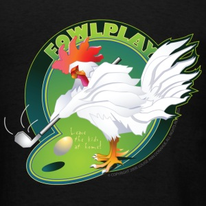 Fowl Play - Men's T-Shirt