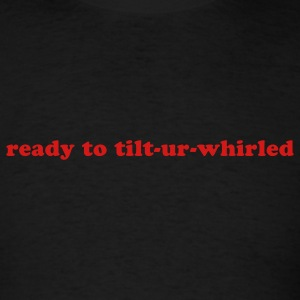 READY TO TILT-UR-WHIRLED - Men's T-Shirt