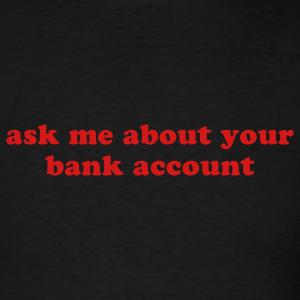 ASK ME ABOUT YOUR BANK ACCOUNT