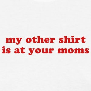 my other shirt is at your moms - Women's T-Shirt