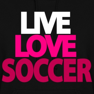 Girls Live Love Soccer Hooded Sweatshirt - Women's Hoodie