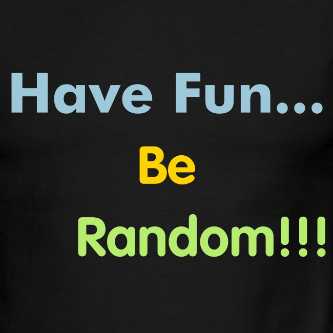 Have fun be random - mens (Pick your Colour)