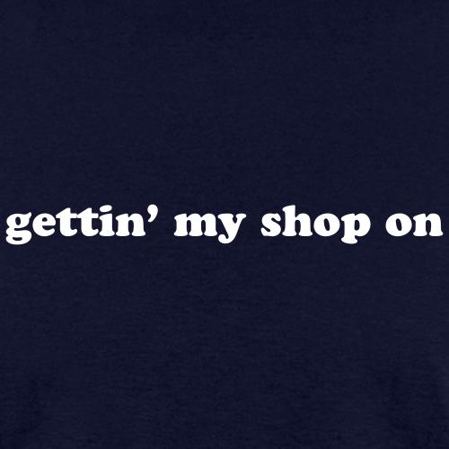 GETTIN' MY SHOP ON
