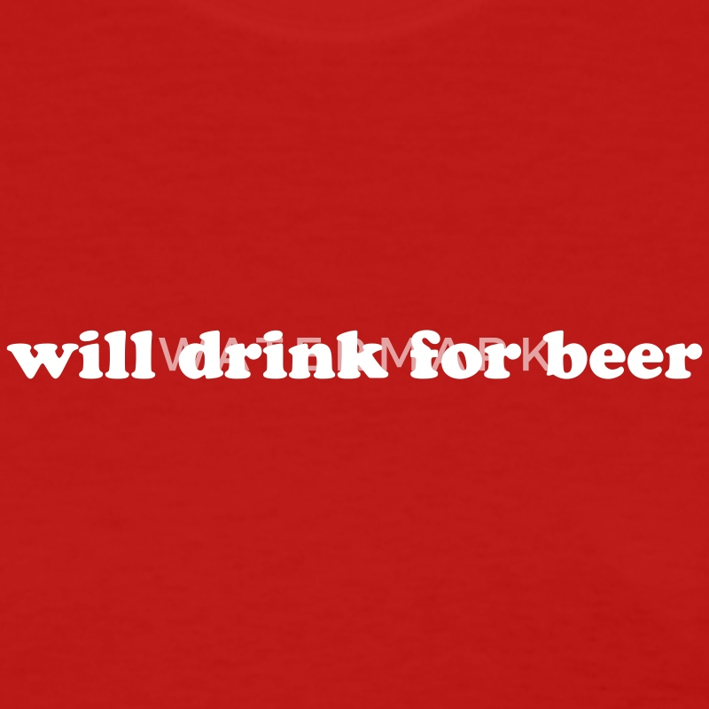 WILL DRINK FOR BEER Funny Drinking Quote T-Shirts - Women's T-Shirt