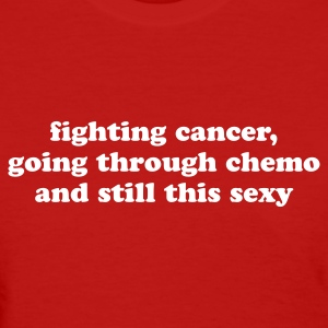 Cancer - Funny Quote - Women's T-Shirt