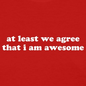 at least we agree that i am awesome - Women's T-Shirt