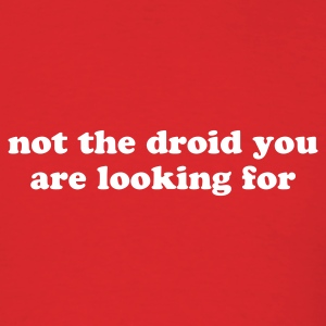 not the droid you are looking for - Men's T-Shirt