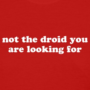 not the droid you are looking for - Women's T-Shirt