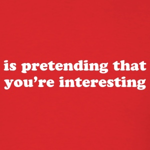 is pretending that you're interesting - Men's T-Shirt