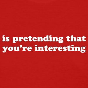 is pretending that you're interesting - Women's T-Shirt
