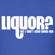 Design ~ Liquor? But I Don't Even Know Her