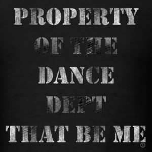 Black Property Of The Dance Dept T-Shirts - Men's T-Shirt
